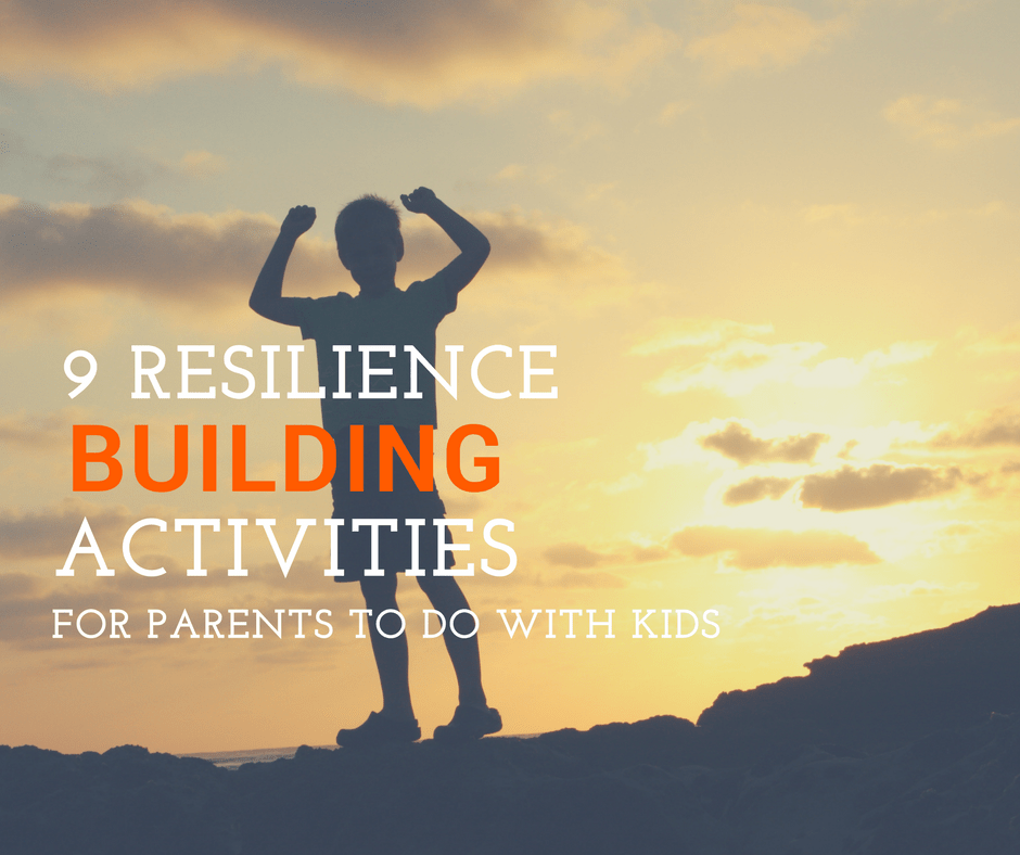 Resilience Activities - 9 Resilience Building Activities for Parents to do with Kids