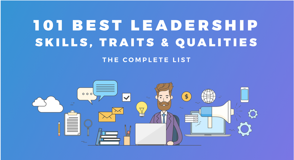 101 Best Leadership Skills, Traits & Qualities - The Complete List