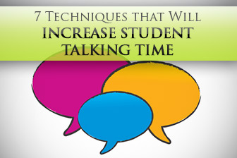 7 Techniques that Will Increase Student Talking Time – Exponentially!