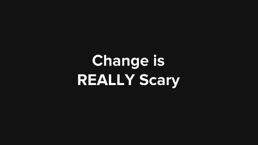Change Is Really Scary
