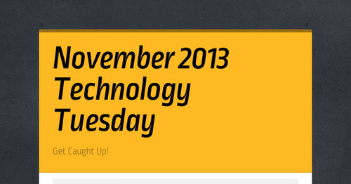 November 2013 Technology Tuesday