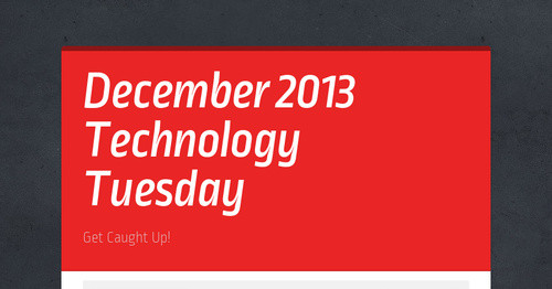 December 2013 Technology Tuesday