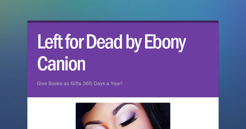 Left for Dead by Ebony Canion