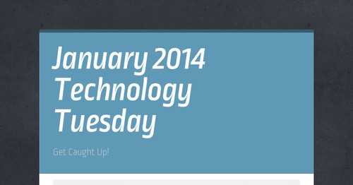 January 2014 Technology Tuesday