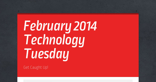 February 2014 Technology Tuesday