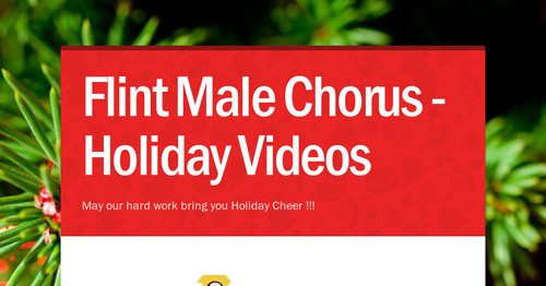 Flint Male Chorus - Holiday Videos