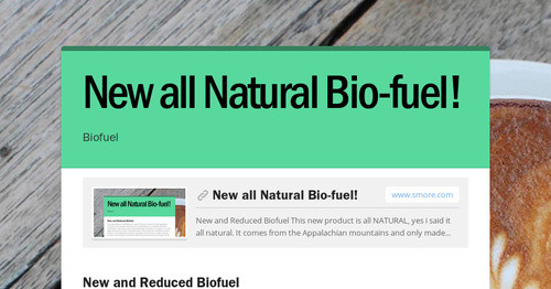 New all Natural Bio-fuel!