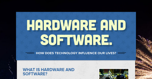 Hardware and software.