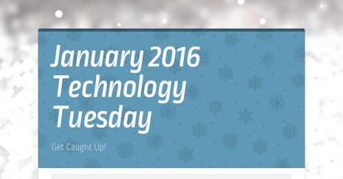 January 2016 Technology Tuesday