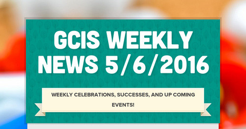 GCIS Weekly News 5/6/2016