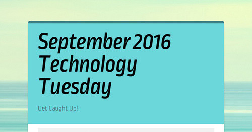 September 2016 Technology Tuesday