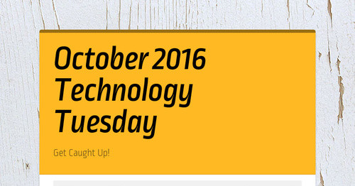 October 2016 Technology Tuesday