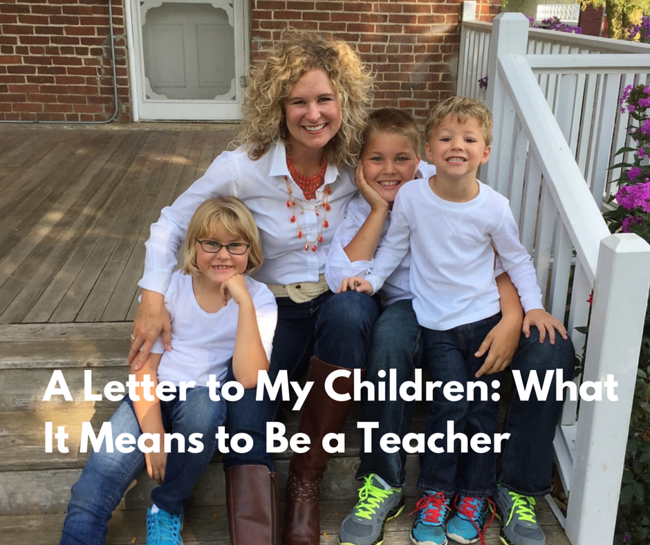 A Letter To My Children: What It Means to Be a Teacher