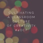 Cultivating a Classroom Culture of Creativity