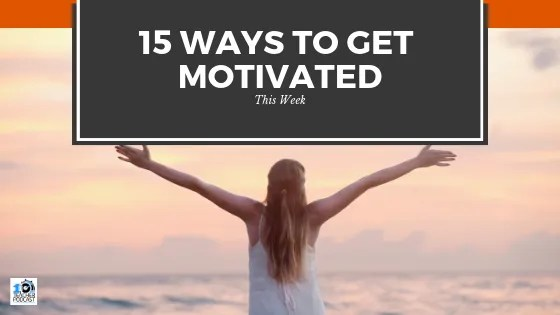 15 Ways to Get More Motivated This Week