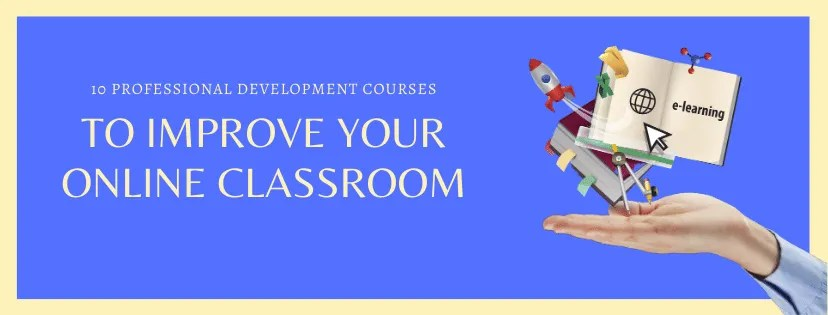 10 Awesome Courses To Improve Your Online Classroom