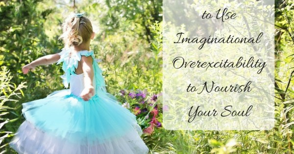 6 Eclectic Ways To Use Imaginational Overexcitability to Nourish...