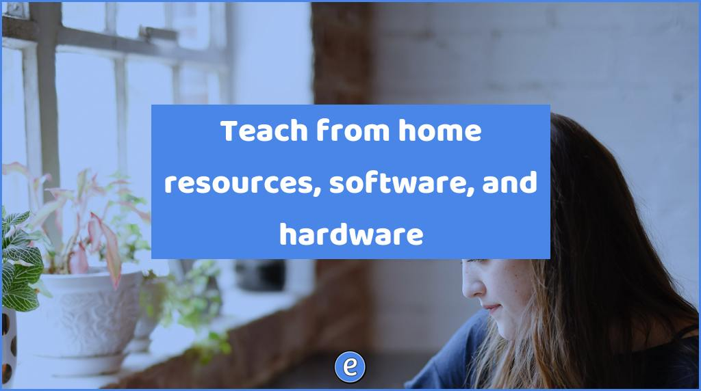 Teach from home resources, software, and hardware - #Eduk8me