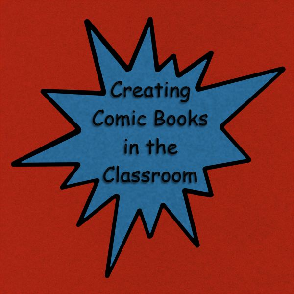 Using Comics in the Classroom: A Teacher's Guide to Comic Book Creation