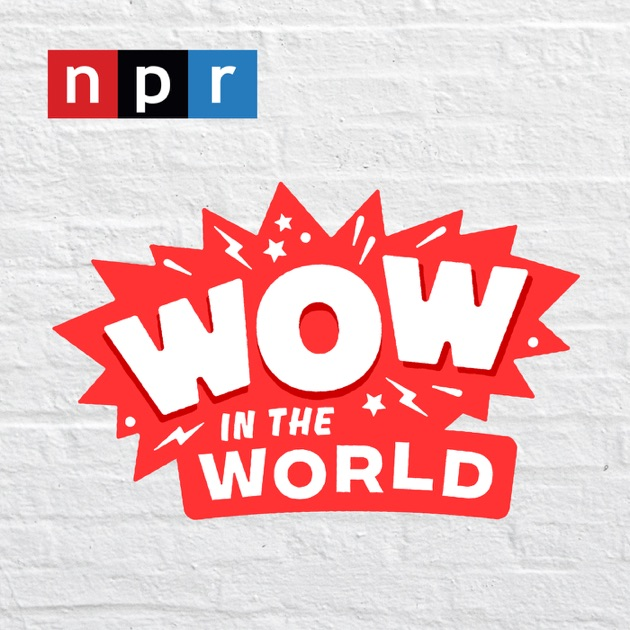 Wow in the World by NPR on Apple Podcasts