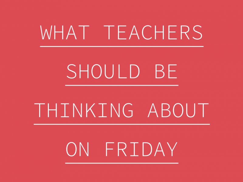 What Teachers Should Be Thinking About on Friday
