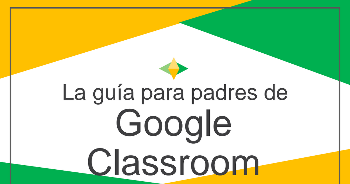 2020 Parents' Guide to Google Classroom_Spanish Version.pdf