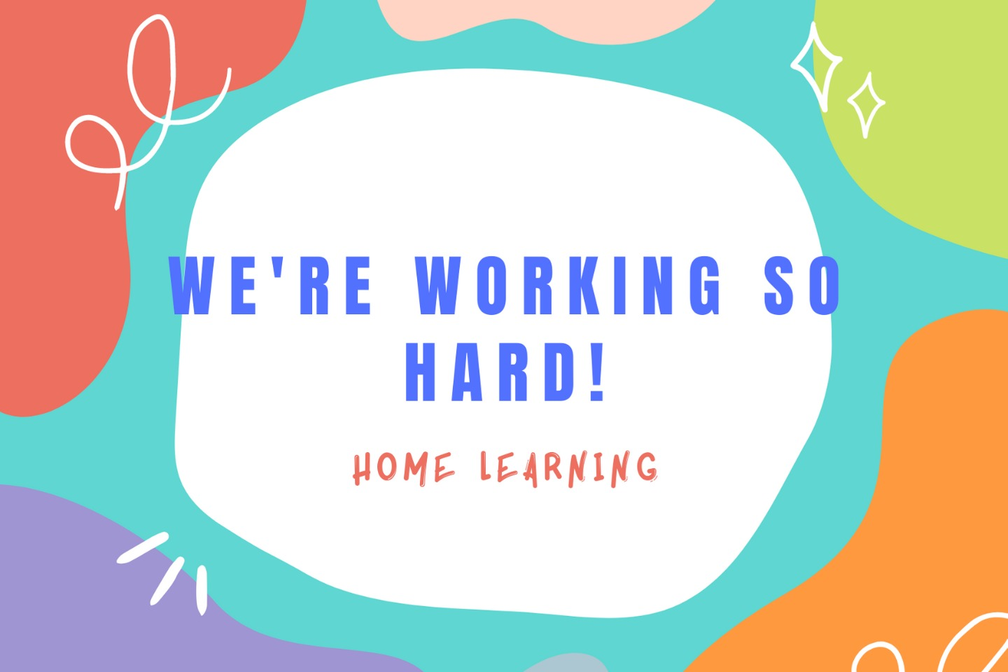We're Working so Hard! -home learning