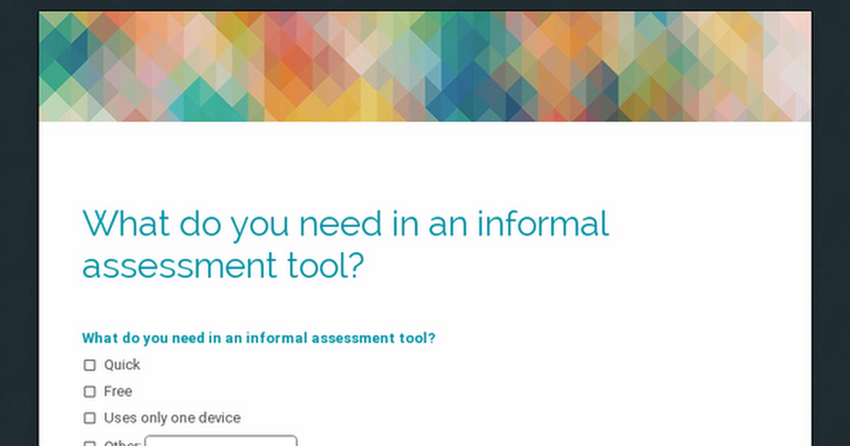 What do you need in an informal assessment tool?