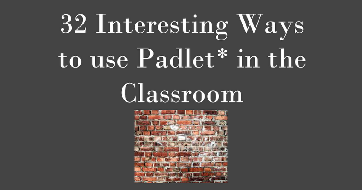 32 Interesting Ways to Use Padlet in the Classroom  (Recuperado)