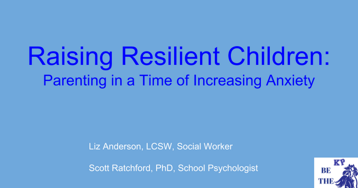 Raising Resilient Children: Parenting in a Time of Increasing Anxiety
