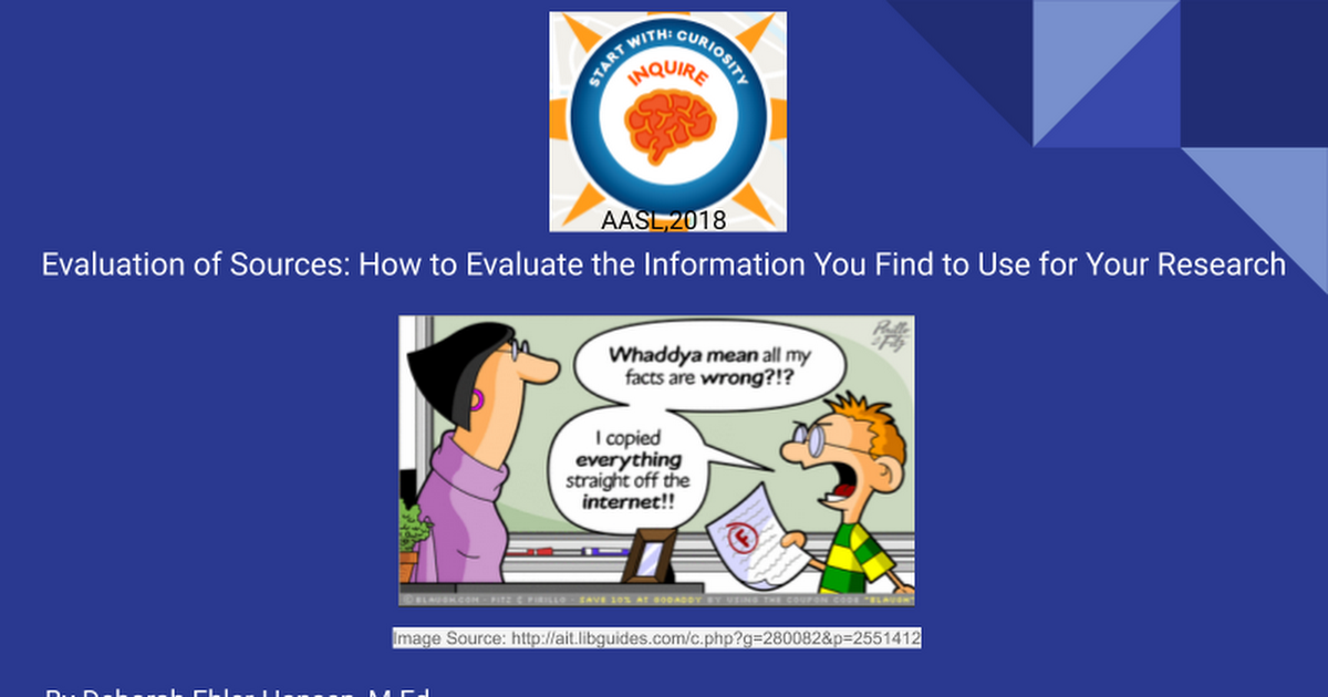 Evaluation of Sources: How to Evaluate the Information You Find for Your Research