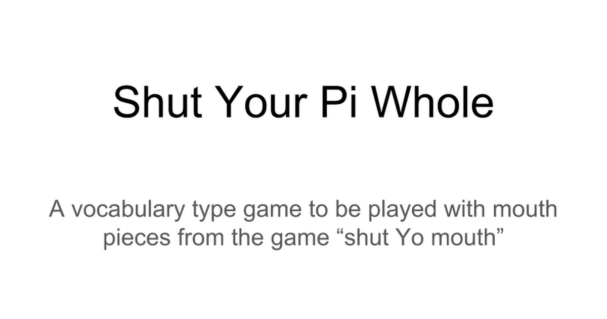 Shut Your Pi Whole