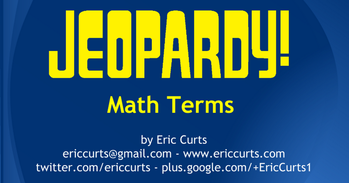 Jeopardy Game - Math Terms - Curts