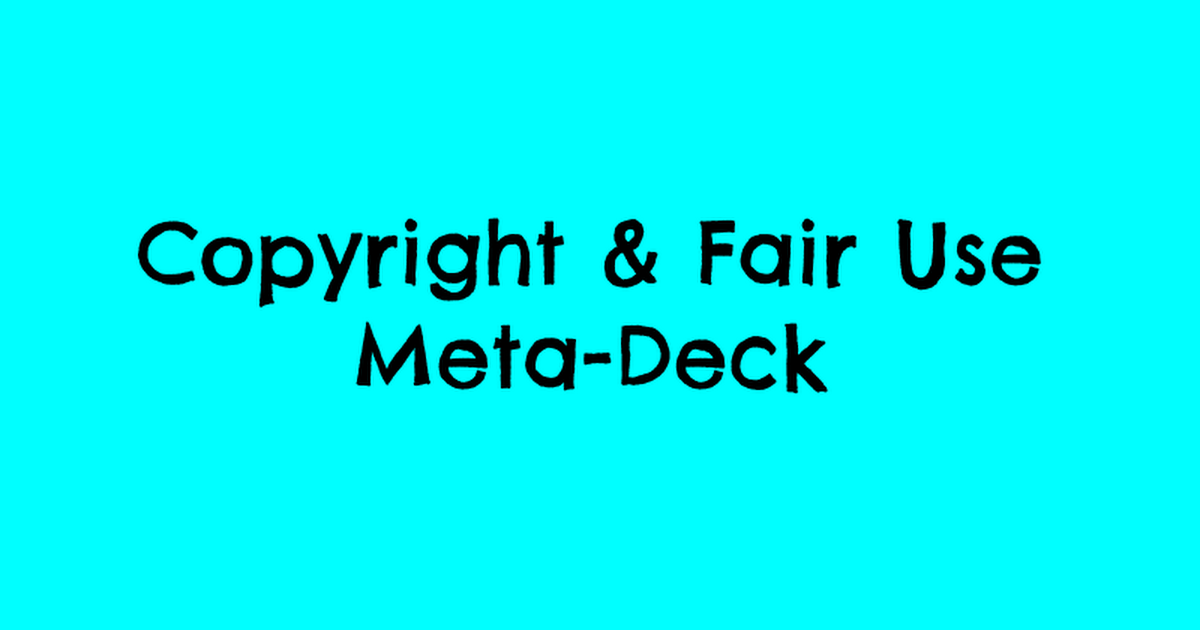 Copyright & Fair Use Meta-Deck