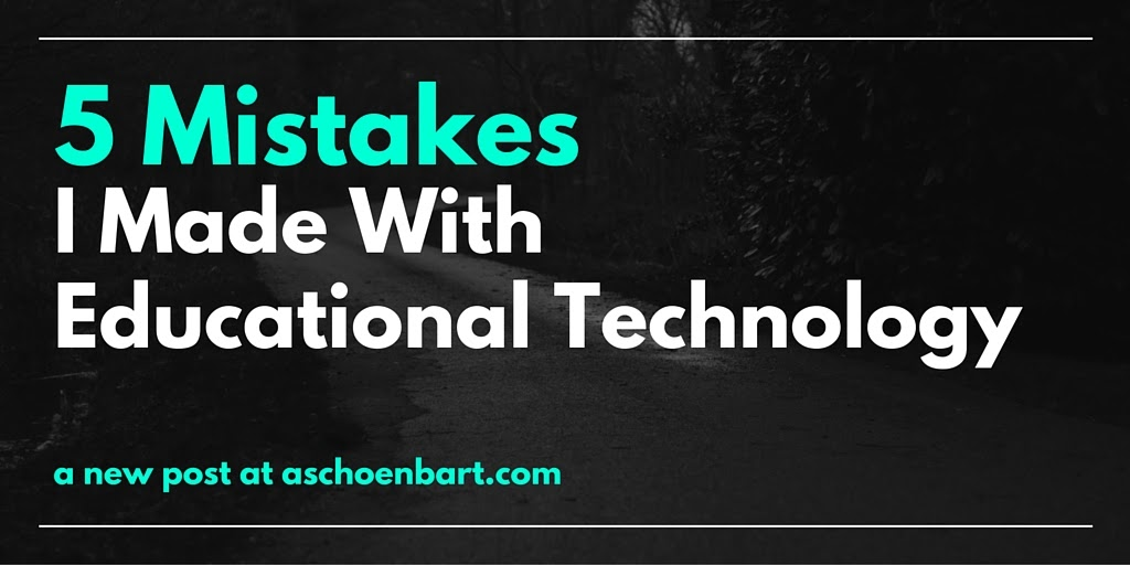 The Schoenblog: 5 Mistakes I Made With Educational Technology