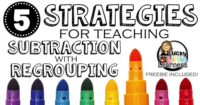 Subtraction with Regrouping Strategies - Lucky Little Learners