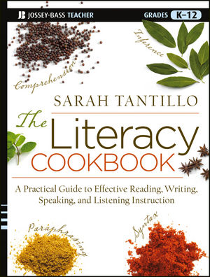 Wiley: The Literacy Cookbook: A Practical Guide to Effective Reading, Writing, Speaking, and Listening Instruction - Sarah Tantillo