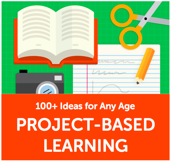 100+ Project-Based Learning Ideas for Every Age