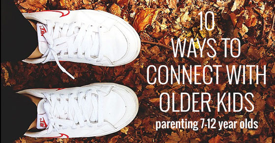 Easy Ways to Connect With Older Kids - Picklebums