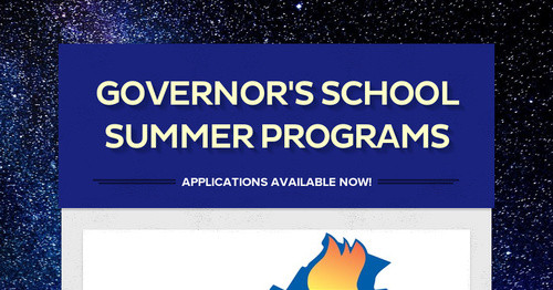 the summer program governor school Academy is a two-week summer program for rising tenth grade students who desire intensive training in creative writing, drama, music or visual arts.