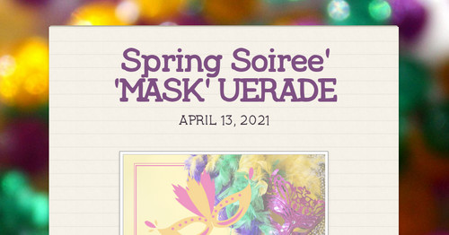 Spring Soiree'      'MASK' UERADE