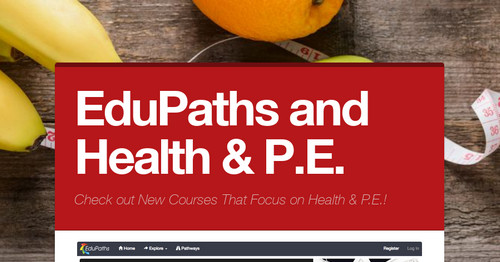EduPaths and Health & P.E.
