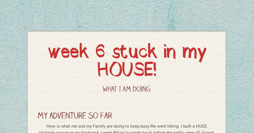 week 6  stuck in my HOUSE!