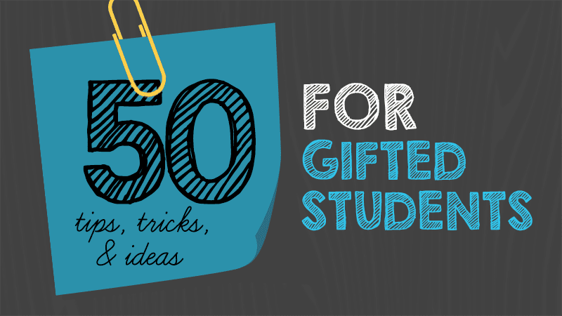 50 Tips, Tricks and Ideas for Teaching Gifted Students - We Are Teachers