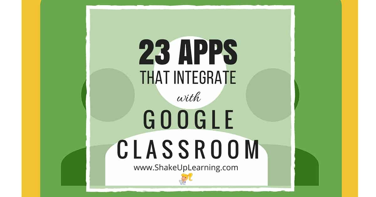 23 Awesome Apps that Integrate with Google Classroom | Shake Up Learning