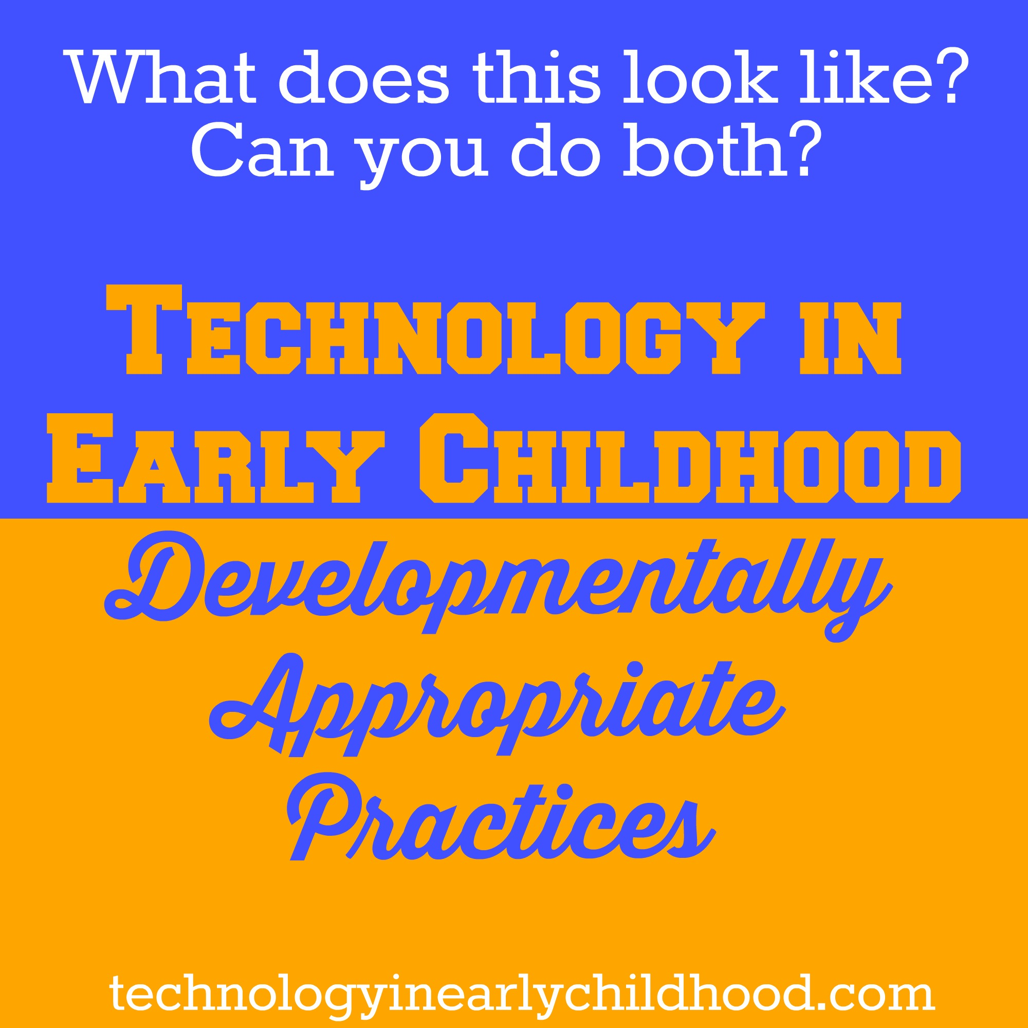 Developmentally Appropriate Practices and Technology In Early Childhood - Technology In Early Childhood