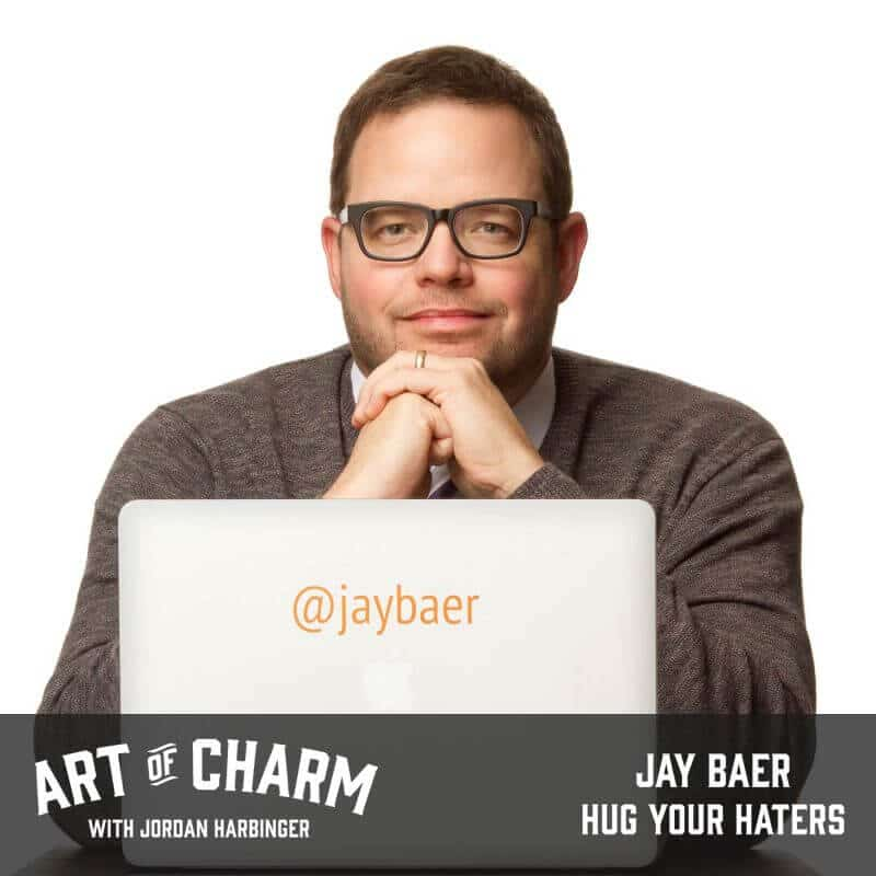 Jay Baer | Hug Your Haters (Episode 491) - The Art of Charm