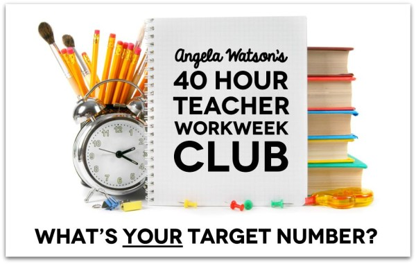 The 40 Hour Teacher Workweek: What's YOUR Target Number? | The Cornerstone