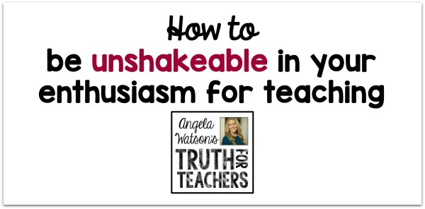 How to be unshakeable in your enthusiasm for teaching