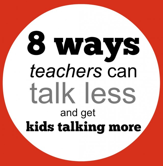 8 ways teachers can talk less and get kids talking more